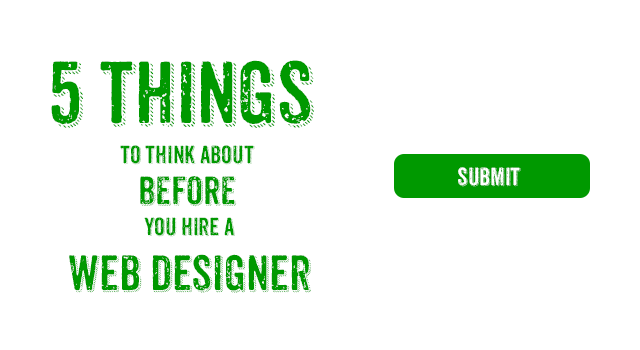 5 Things to Think About Before You Hire a Web Designer